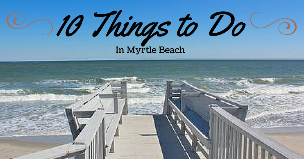 10 Things To Do In Myrtle Beach
