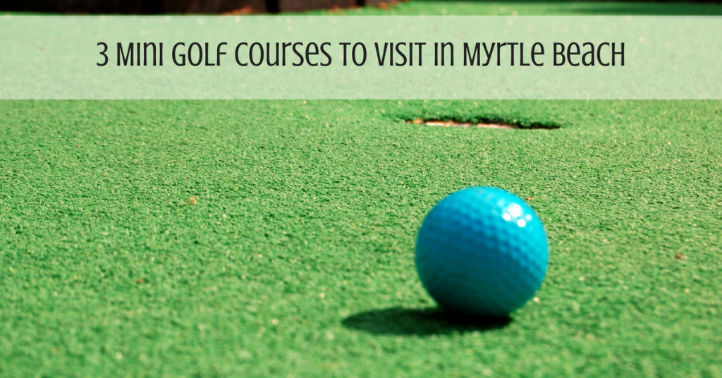 3-mini-golf-places-to-visit-in-myrtle-beach-2