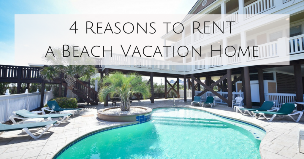 4-reasons-to-rent-a-vacation-home-for-your-next-beach-vacation